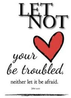 LET NOT YOUR  HEART TROUBLED