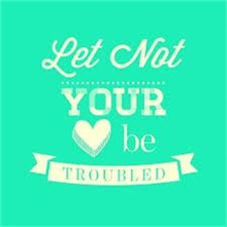 LET NOT YOUR HEART---------JOHN CHAPTER 14